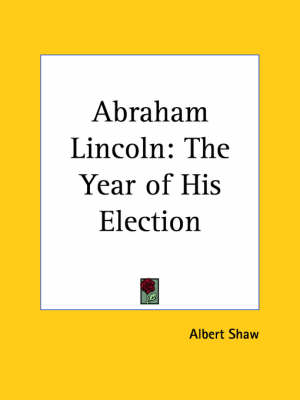 Abraham Lincoln The Year of His Election (1929) by Albert Shaw