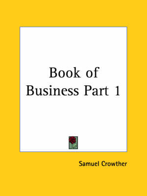 Book of Business Vol. 1 (1920) by Samuel Crowther