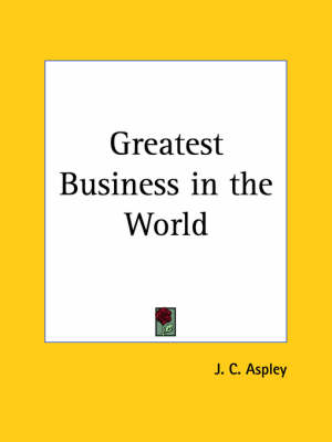Greatest Business in the World (1927) by J.C. Aspley
