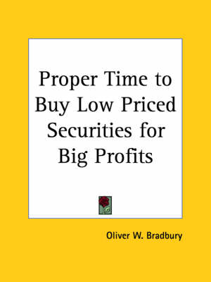 Proper Time to Buy Low Priced Securities for Big Profits (1925) by Oliver W. Bradbury