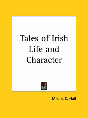 Tales of Irish Life and Character (1913) by S.C. Hall