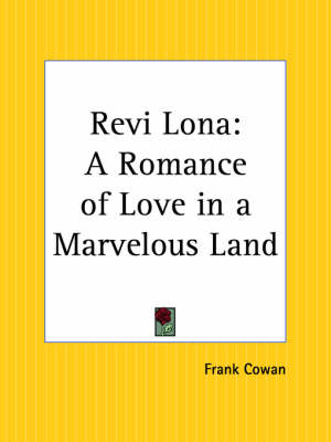 Revi Lona: A Romance of Love in a Marvelous Land by Frank Cowan