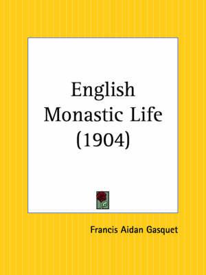 English Monastic Life (1904) by Francis Aidan Gasquet