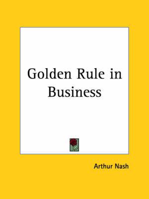 Golden Rule in Business (1923) by Arthur Nash