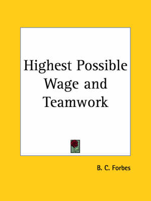 Highest Possible Wage (1923) and Teamwork (1922) by B.C. Forbes