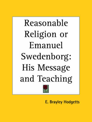 Reasonable Religion or Emanuel Swedenborg: His Message and Teaching (1923) by E. Brayley Hodgetts