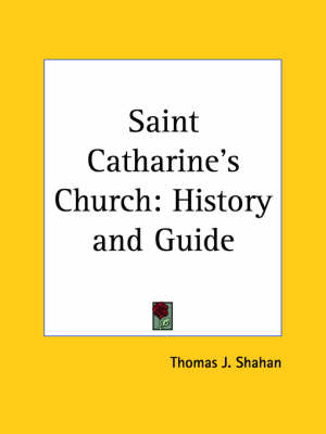 Saint Catharine's Church: History and Guide (1928) by Thomas J. Shahan