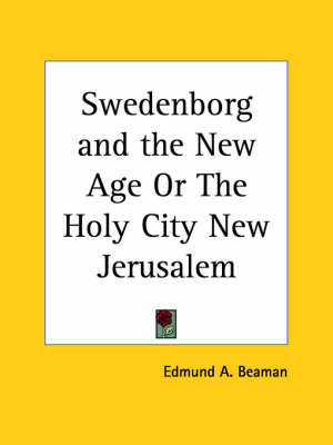 Swedenborg and the New Age or the Holy City New Jerusalem (1881) by Edmund A. Beaman