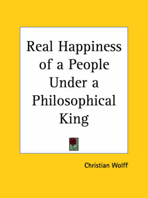 Real Happiness of a People under a Philosophical King (1750) by Christian Wolff
