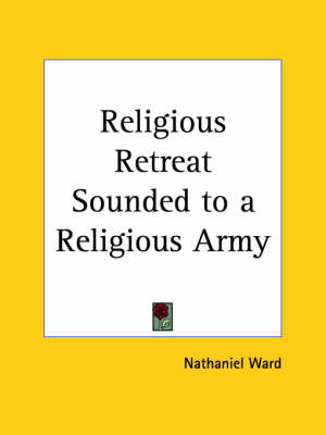 Religious Retreat Sounded to a Religious Army (1647) by Nathaniel Ward