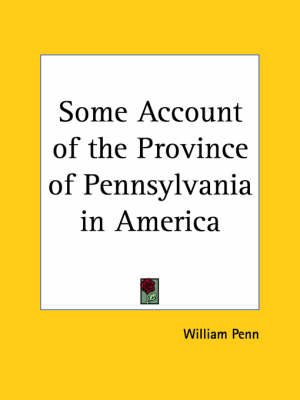 Some Account of the Province of Pennsylvania in America (1681) by William Penn