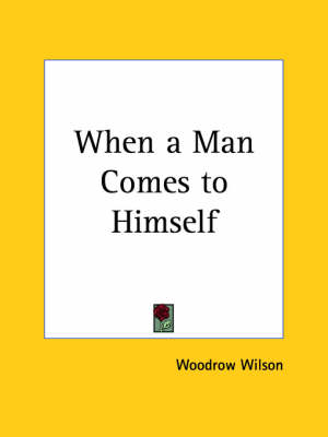 When a Man Comes to Himself (1901) by Woodrow Wilson