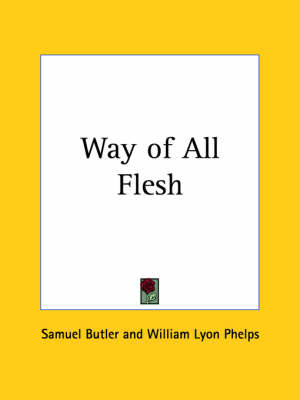 Way of All Flesh (1916) by Samuel Butler, William Lyon Phelps