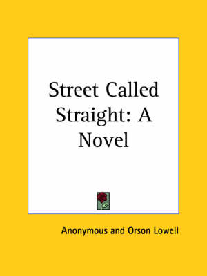 Street Called Straight: A Novel (1912) A Novel by Anonymous