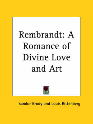 Rembrandt: A Romance of Divine Love and Art (1928) A Romance of Divine Love and Art by Sandor Brody