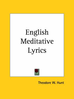 English Meditative Lyrics (1899) by Theodore W. Hunt