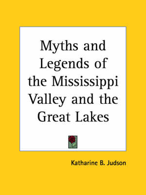 Myths and Legends of the Mississippi Valley and the Great Lakes (1914) by Katharine B. Judson