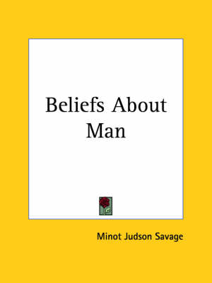 Beliefs about Man (1884) by Minot Judson Savage