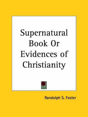Supernatural Book or Evidences of Christianity (1889) by Randolph S. Foster