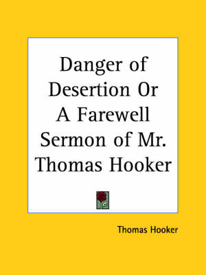 Danger of Desertion or A Farewell Sermon of Mr. Thomas Hooker (1641) by Thomas Hooker