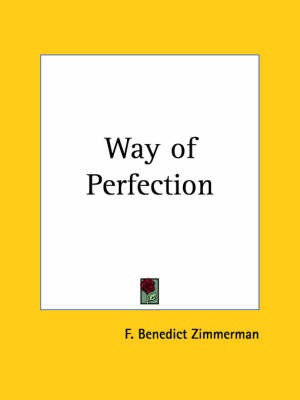 Way of Perfection by F. Benedict Zimmerman