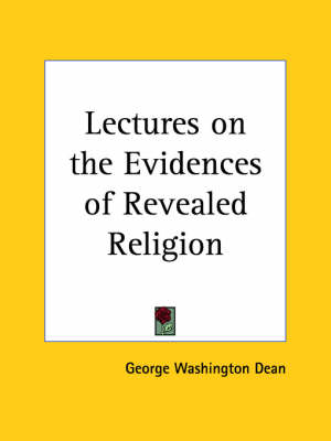 Lectures on the Evidences of Revealed Religion (1890) by George Washington Dean