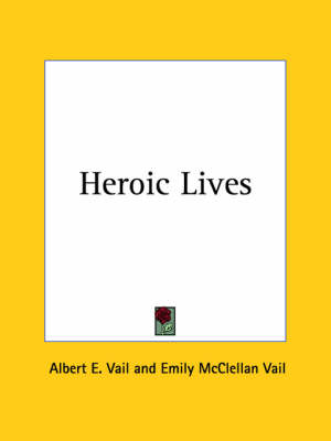 Heroic Lives (1917) by Albert E. Vail, Emily McClellan Vail
