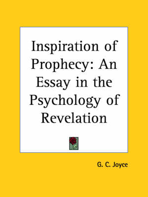 Inspiration of Prophecy: an Essay in the Psychology of Revelation (1910) by G.C. Joyce