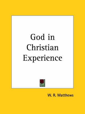 God in Christian Experience (1930) by W.R. Matthews
