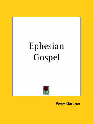Ephesian Gospel (1915) by Percy Gardner