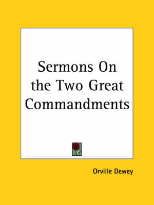 Sermons on the Two Great Commandments (1876) by Orville Dewey