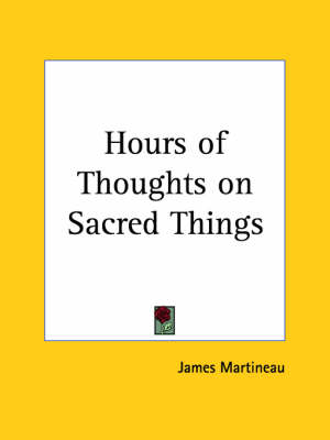 Hours of Thoughts on Sacred Things (1880) by James Martineau