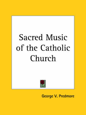 Sacred Music of the Catholic Church by George V. Predmore