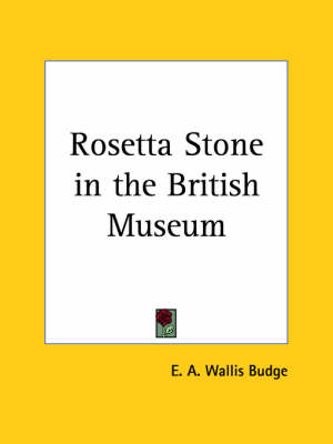 Rosetta Stone in the British Museum (1929) by Sir E. A. Wallis Budge