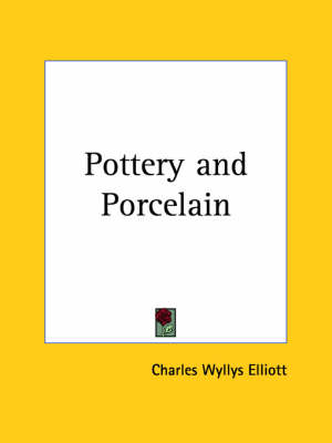 Pottery and Porcelain (1878) by Charles Wyllys Elliott