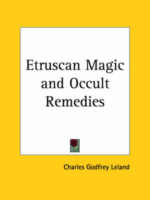 Etruscan Magic and Occult Remedies (1897) by Charles G. Leland