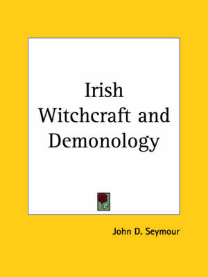 Irish Witchcraft and Demonology (1913) by John D. Seymour