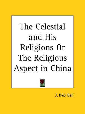 The Celestial and His Religions or the Religious Aspect in China (1906) by J.Dyer Ball