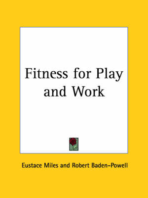 Fitness for Play and Work (1912) by Eustace Miles, Robert Baden-Powell