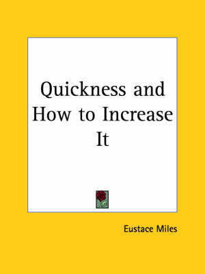 Quickness and How to Increase it (1904) by Eustace Miles