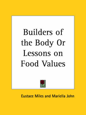 Builders of the Body or Lessons on Food Values by Eustace Miles, Mariella John
