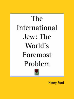 The International Jew: the World's Foremost Problem (1920) The World's Foremost Problem by Henry Ford