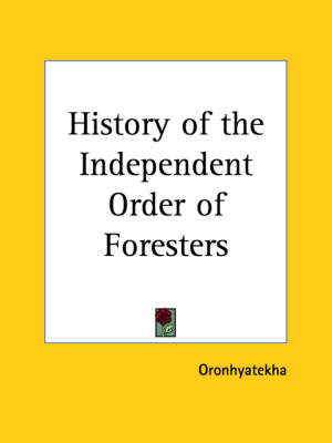 History of the Independent Order of Foresters (1895) by Oronhyatekha