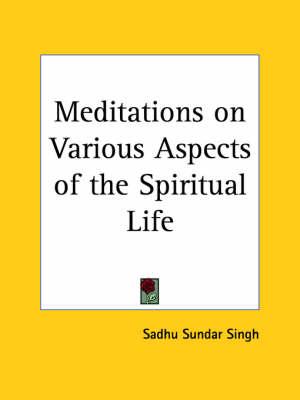 Meditations on Various Aspects of the Spiritual Life (1926) by Sadhu Sundar Singh