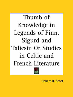Thumb of Knowledge in Legends of Finn, Sigurd and Taliesin or Studies in Celtic and French Literature (1930) by Robert D. Scott