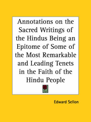 Annotations on the Sacred Writings of the Hindus Being an Epitome of Some of the Most Remarkable and Leading Tenets in the Faith of the Hindu People ( by Edward Sellon