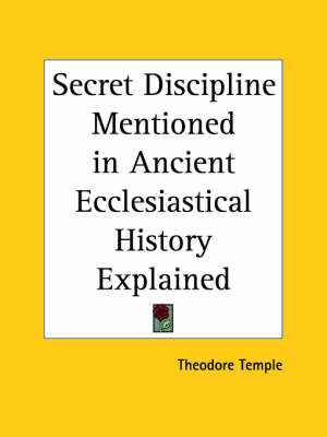 Secret Discipline Mentioned in Ancient Ecclesiastical History Explained (1855) by Theodore Temple