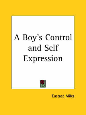 A Boy's Control and Self Expression (1904) by Eustace Miles