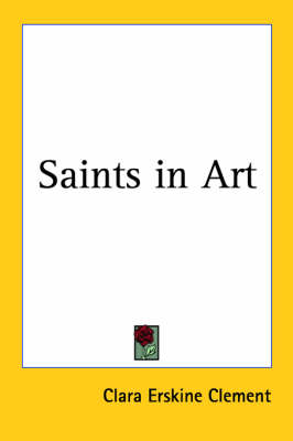 Saints in Art (1899) by Clara Erskine Clement