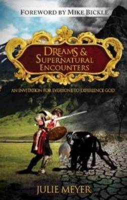 Dreams & Supernatural Encounters An Invitation for Everyone to Experience God by Julie Meyer, Mike Bickle